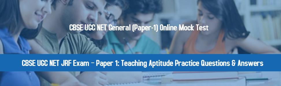 CBSE UGC NET JRF Exam – Paper 1: Teaching Aptitude Practice Questions & Answers