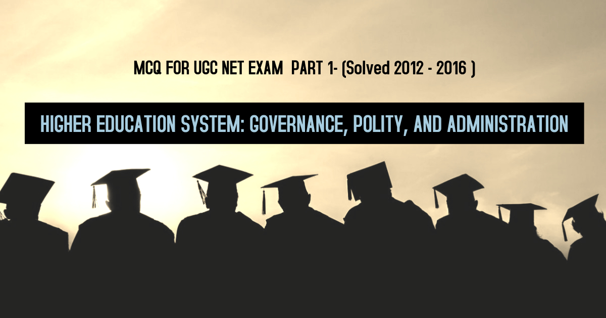 MCQ ON HIGHER EDUCATION SYSTEM: GOVERNANCE, POLITY, AND ADMINISTRATION