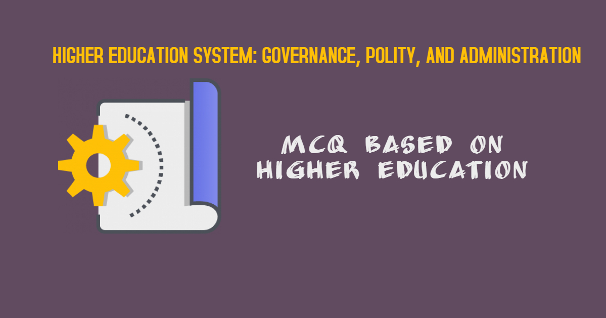 MCQ On Higher Education System | Updated Till 2018