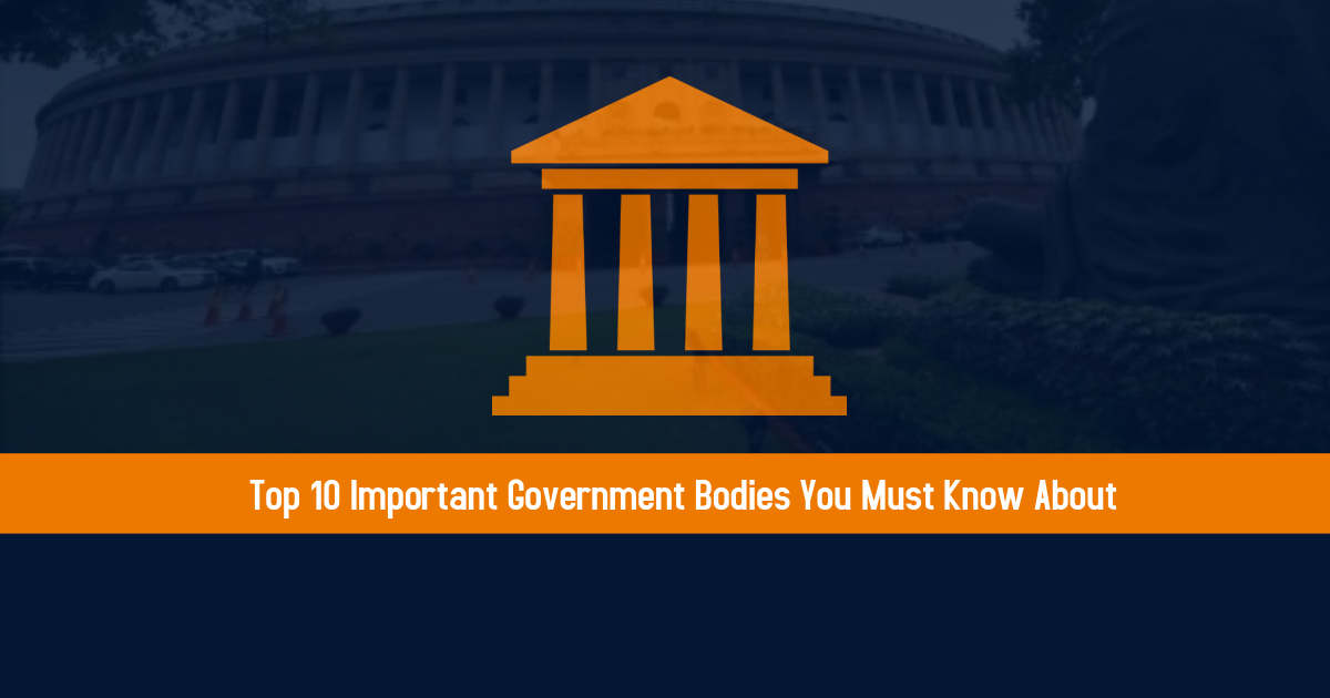 Top 10 Important Government Bodies You Must Know About